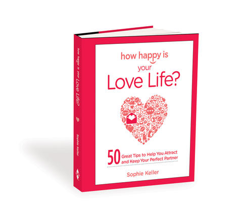 Cupid's Pulse, celebrity gossip, dating advice, How Happy Is Your Love Life?: 50 Great Tips to Help You Attract and Keep Your Perfect Partner by Sophie Keller, Sophie Keller