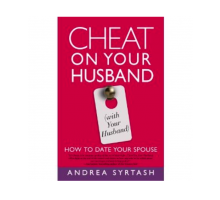 "Relationship Expert, Andrea Syrtash, Teaches You How to ""Cheat on Your Husband (with Your Husband)"""