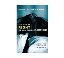 Dana Adam Shapiro Reviews the Lessons he Learned While Writing 'You Can Be Right (Or You Can Be Married)'
