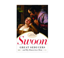 Betsy Prioleau Demystifies the Ladies' Man in Her New Book 'Swoon'