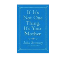 Celebrity News: Comedian Julia Sweeney Tells Us Why 'If It's Not One Thing, It's Your Mother'