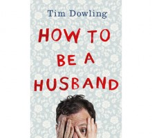 Tim Dowling's Experiences in 'How to Be a Husband' Provide Relationship Advice for All